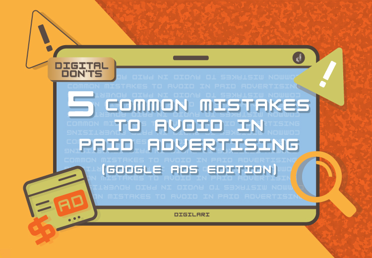 Digital Don'ts – 5 Common Mistakes To Avoid In Paid Advertising (Google Ads Edition)